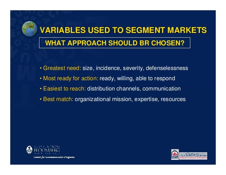 VARIABLES USED TO SEGMENT MARKETS  WHAT APPROACH SHOULD BR CHOSEN?• Greatest need: size, incidence, severity, defenselessn...