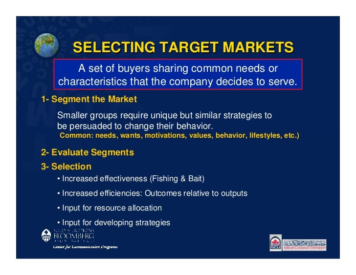 SELECTING TARGET MARKETS        A set of buyers sharing common needs or    characteristics that the company decides to ser...