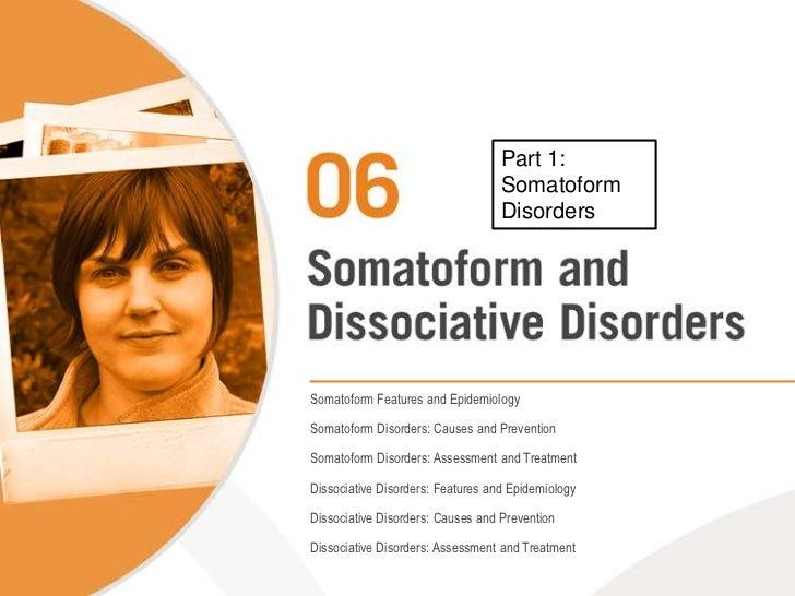 Part 1: <br />Somatoform Disorders<br />Somatoform Features and Epidemiology<br />Somatoform Disorders: Causes and Prevent...