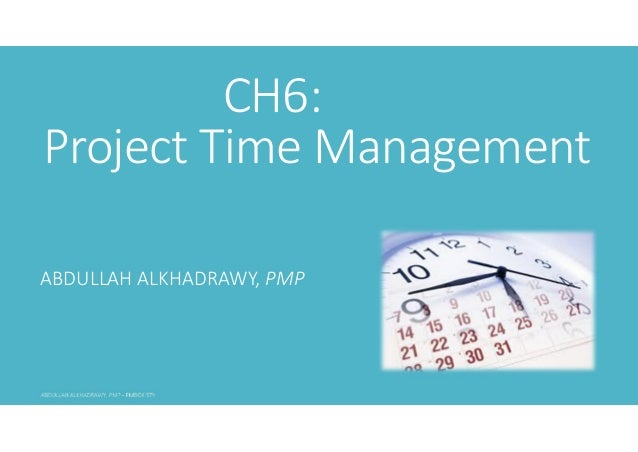 CH6: Project Time Management ABDULLAH ALKHADRAWY, PMP