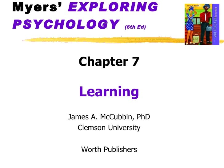 Myers'  EXPLORING   PSYCHOLOGY   (6th Ed) <ul><li>Chapter 7 </li></ul><ul><li>Learning </li></ul><ul><li>James A. McCubbin...