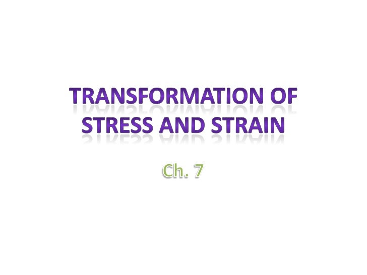 Transformation of Stress and Strain<br />Ch. 7<br />