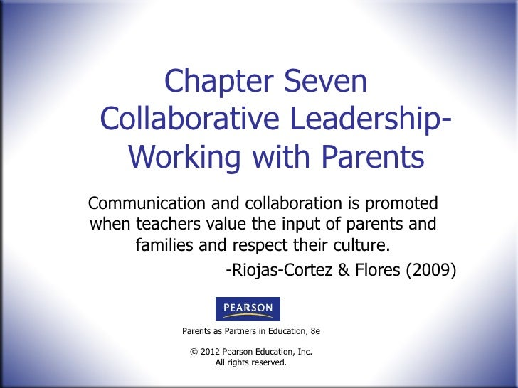 Chapter Seven  Collaborative Leadership- Working with Parents Communication and collaboration is promoted when teachers va...