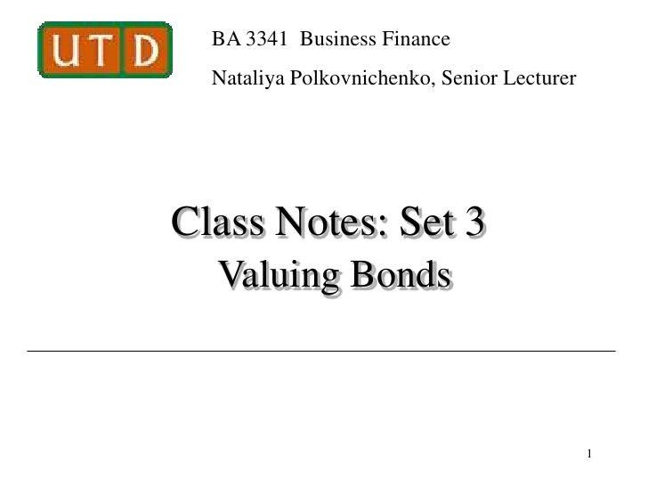BA 3341 Business Finance  Nataliya Polkovnichenko, Senior LecturerClass Notes: Set 3  Valuing Bonds                       ...