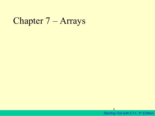 1 Starting Out with C++, 3rd Edition Chapter 7 – Arrays