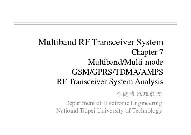 Multiband RF Transceiver System Chapter 7 Multiband/Multi-mode GSM/GPRS/TDMA/AMPS RF Transceiver System Analysis Departmen...