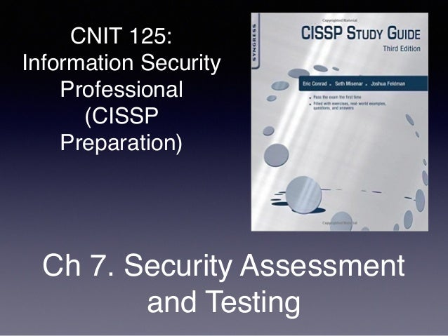 CNIT 125: Information Security Professional (CISSP Preparation) Ch 7. Security Assessment and Testing