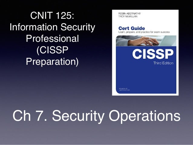 CNIT 125: Information Security Professional (CISSP Preparation) Ch 7. Security Operations