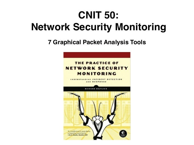 CNIT 50: Network Security Monitoring 7 Graphical Packet Analysis Tools