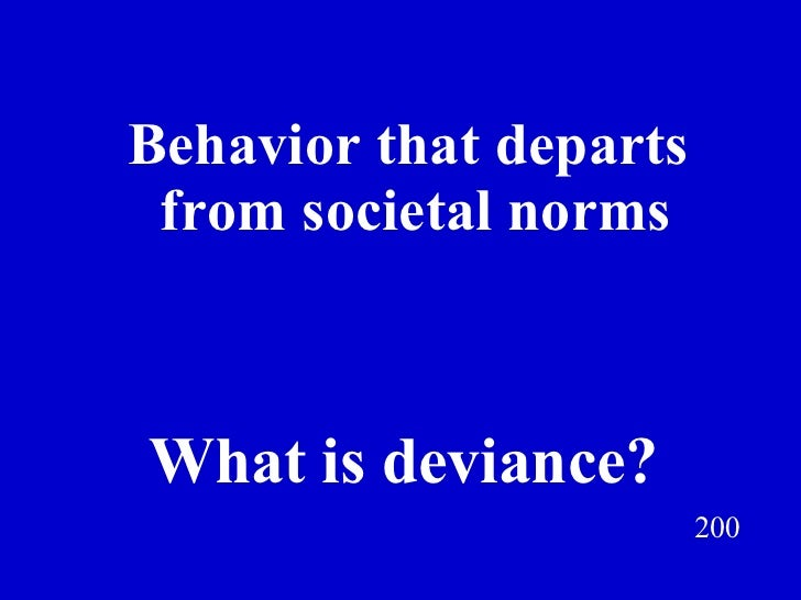 Behavior that departs  from societal norms 200 What is deviance? Jeff Prokop