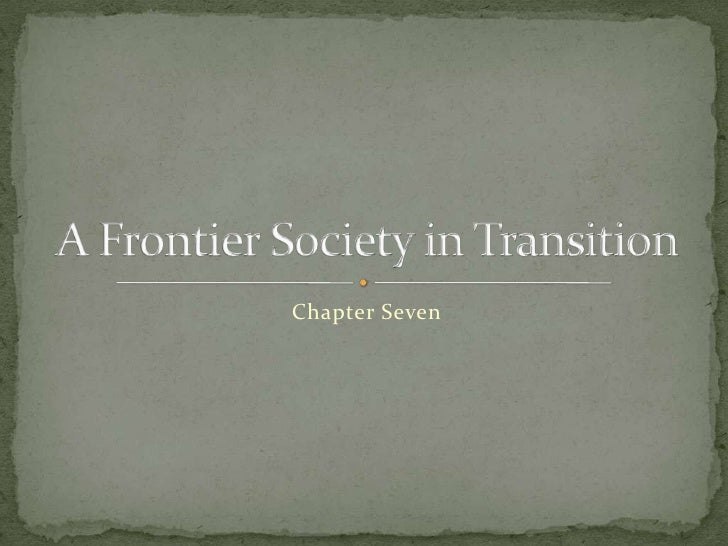 Chapter Seven<br />A Frontier Society in Transition<br />