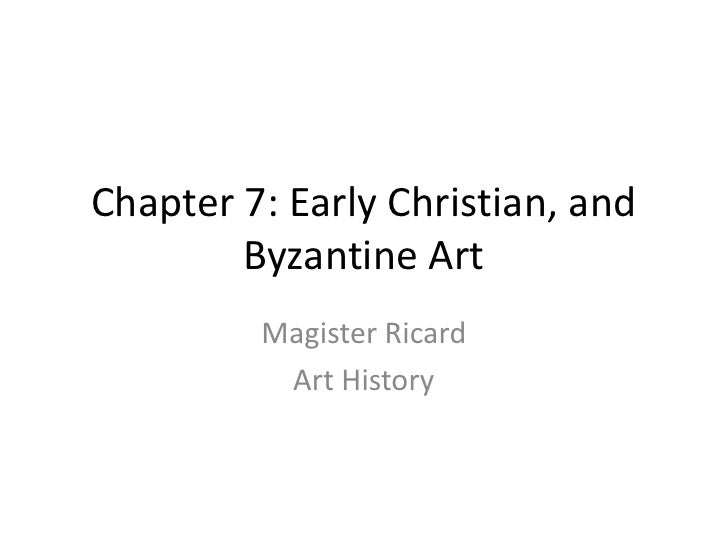 Chapter 7: Early Christian, and Byzantine Art<br />Magister Ricard<br />Art History<br />