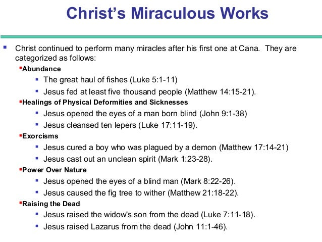 7 miracles of christ The new testament of the bible records more than 30 miracles that jesus   luke 7:1-10) in capernaum, a centurion came to jesus asking to have his  servant,.