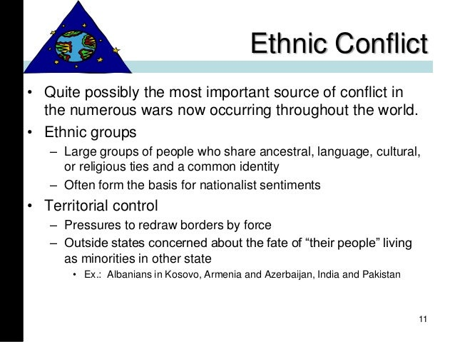 Ethnic Conflict • Quite possibly the most important source of conflict in the numerous wars now occurring throughout the w...