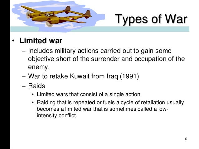 Types of War • Limited war – Includes military actions carried out to gain some objective short of the surrender and occup...