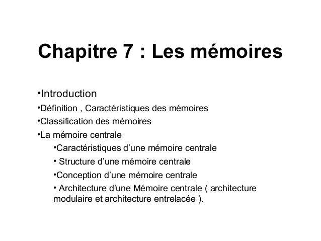 1 Chapitre 7 : Les mémoires •Introduction •Définition , Caractéristiques des mémoires •Classification des mémoires •La mém...