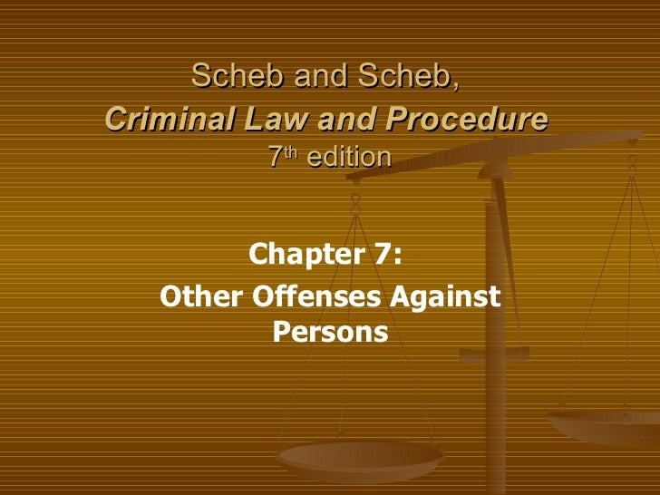 Scheb and Scheb,  Criminal Law and Procedure   7 th  edition Chapter 7:  Other Offenses Against Persons