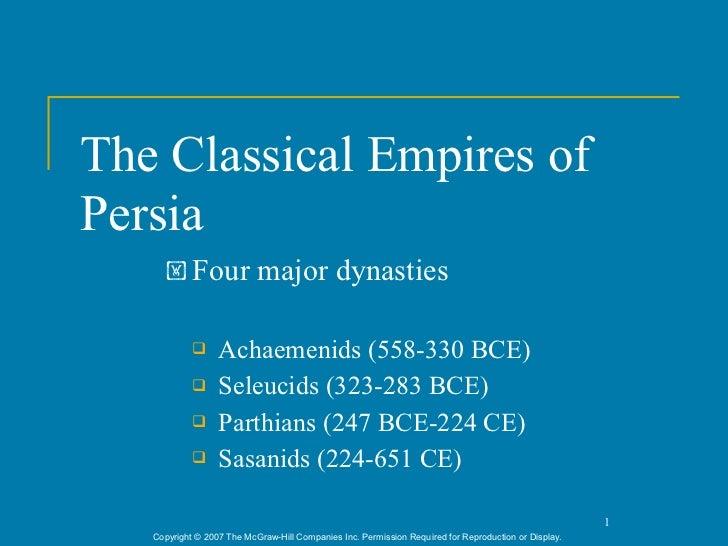 The Classical Empires ofPersia     ! Four                major dynasties                 Achaemenids (558-330 BCE)       ...