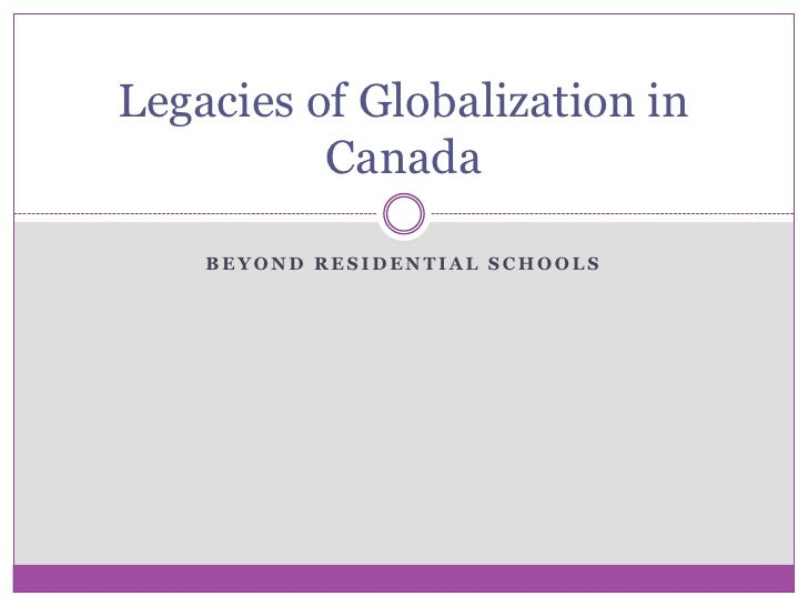 Legacies of Globalization in           Canada      BEYOND RESIDENTIAL SCHOOLS