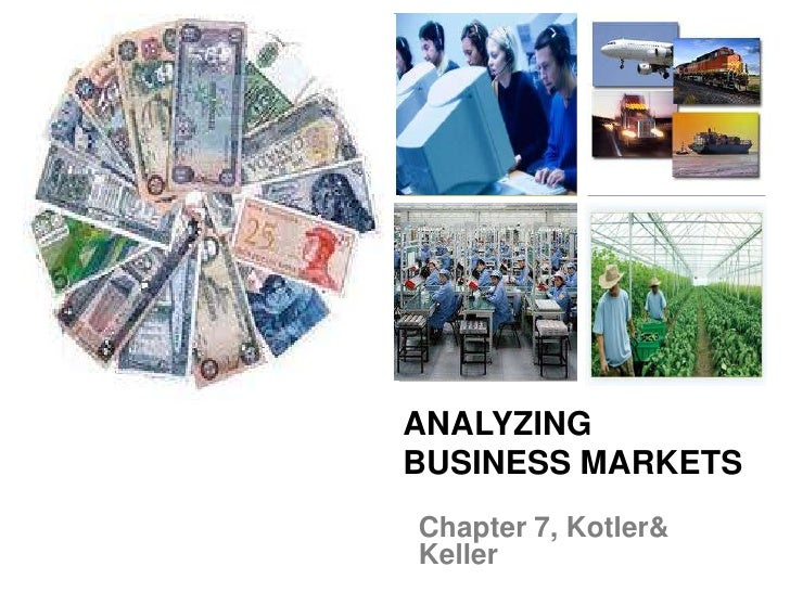 ANALYZING BUSINESS MARKETS<br />Chapter 7, Kotler & Keller<br />