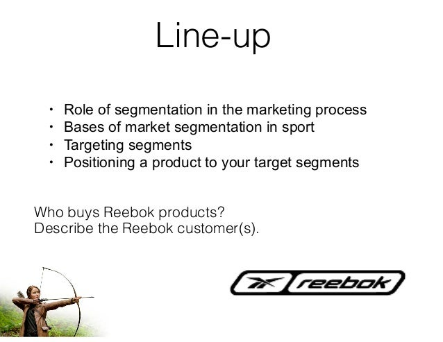 reebok segmentation targeting positioning Global segmentation, targeting, and positioning  segmentation and targeting were of little use compared to developing appealing  adidas group owns reebok,.