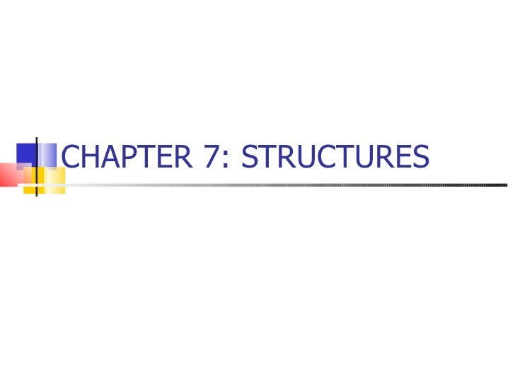 CHAPTER 7: STRUCTURES