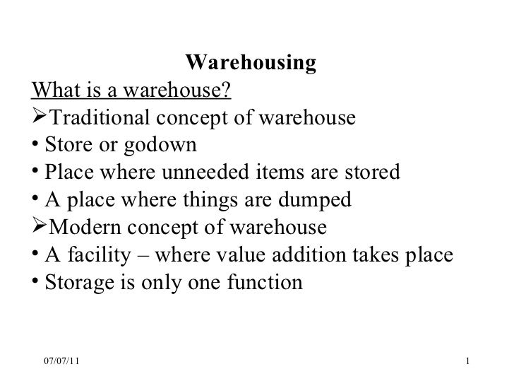 07/07/11 <ul><li>Warehousing   </li></ul><ul><li>What is a warehouse? </li></ul><ul><li>Traditional concept of warehouse <...