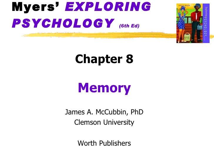 Myers'  EXPLORING   PSYCHOLOGY   (6th Ed) <ul><li>Chapter 8 </li></ul><ul><li>Memory </li></ul><ul><li>James A. McCubbin, ...