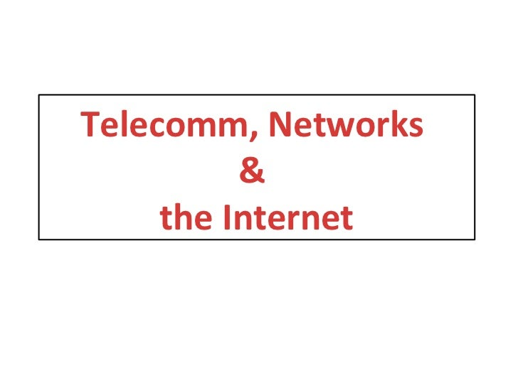 Telecomm, Networks          &     the Internet