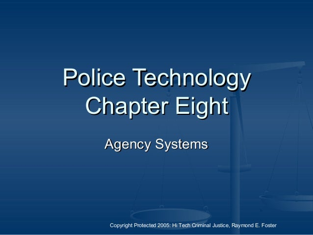 Copyright Protected 2005: Hi Tech Criminal Justice, Raymond E. Foster Police TechnologyPolice Technology Chapter EightChap...