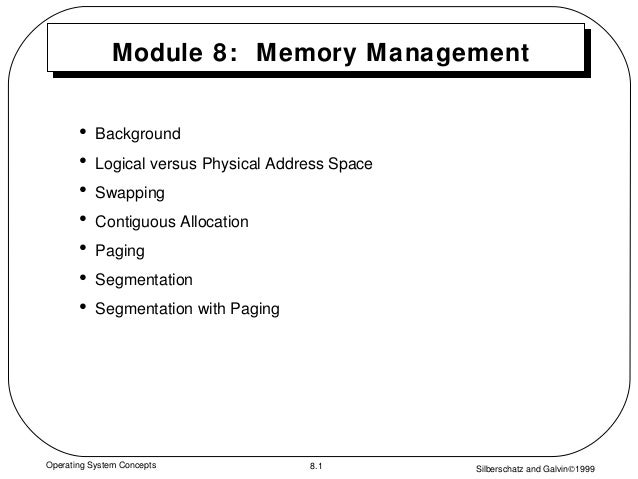Silberschatz and Galvin©19998.1Operating System Concepts Module 8: Memory Management • Background • Logical versus Physica...