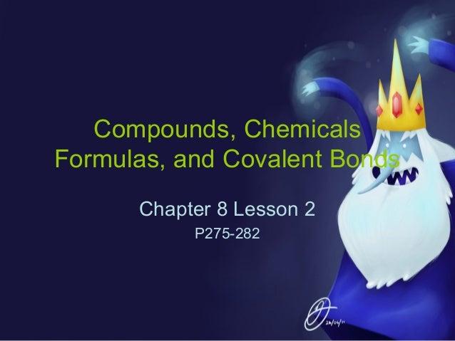 Compounds, Chemicals Formulas, and Covalent Bonds Chapter 8 Lesson 2 P275-282