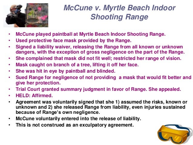 mccune v myrtle beach indoor shooting Answer true false--------- in mccune v myrtle beach indoor shooting range,  where mccune lost an eye playing paintball when he mask came off, the court.