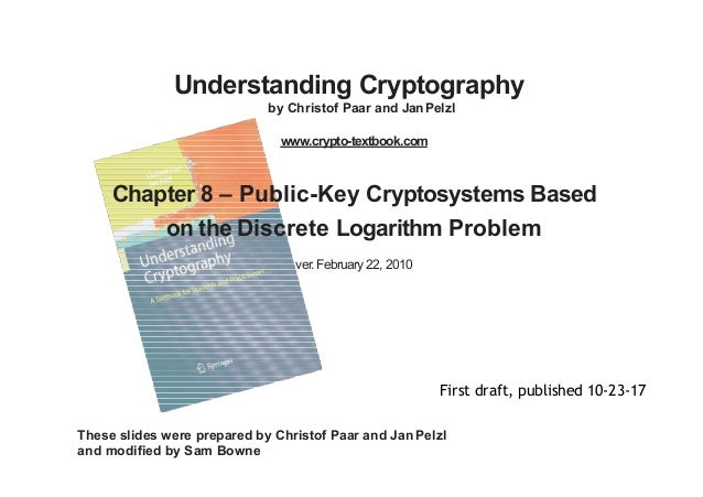 Understanding Cryptography by Christof Paar and JanPelzl These slides were prepared by Christof Paar and Jan Pelzl and mod...