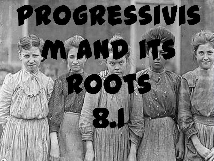 Progressivism and its Roots8.1<br />