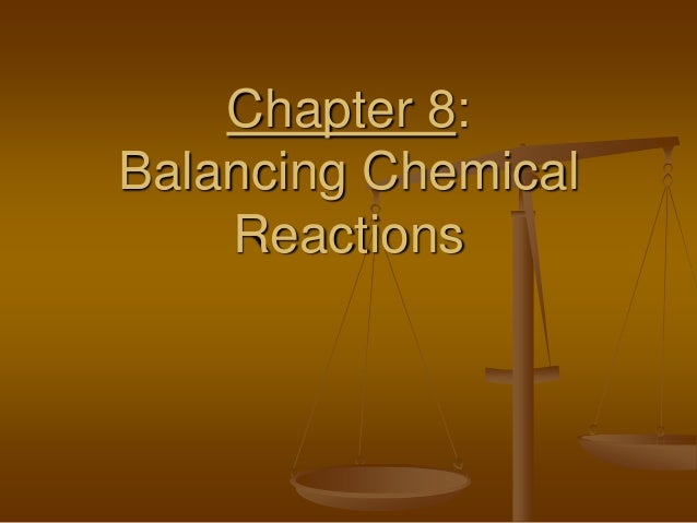 Chapter 8:Balancing Chemical    Reactions