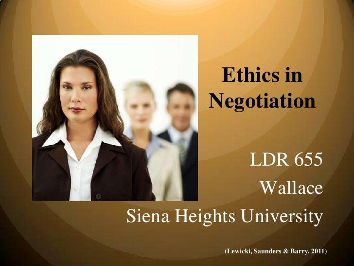 Ethics in          Negotiation               LDR 655                WallaceSiena Heights University           (Lewicki, Sa...