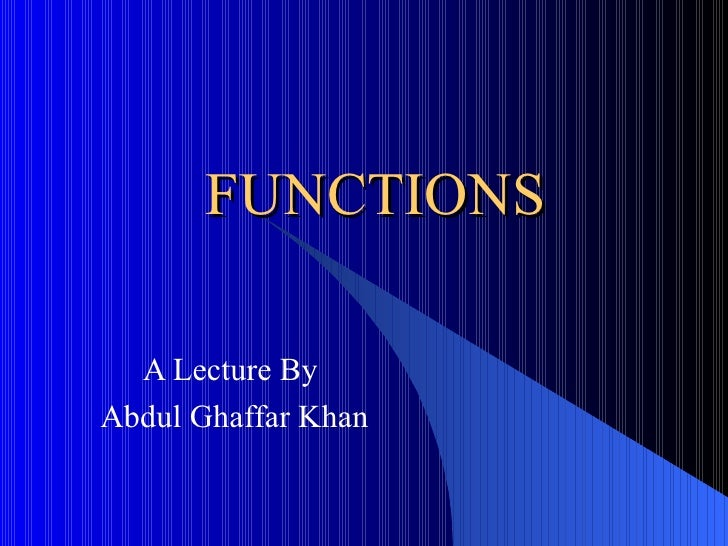 FUNCTIONS A Lecture By Abdul Ghaffar Khan