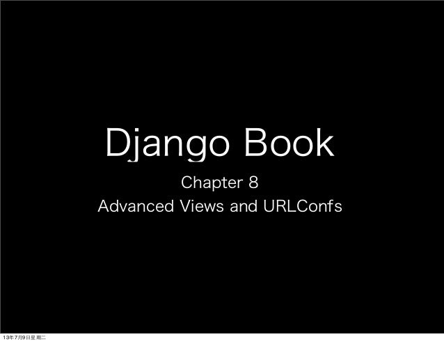 Django Book Chapter 8 Advanced Views and URLConfs 13年7月9⽇日星期⼆二