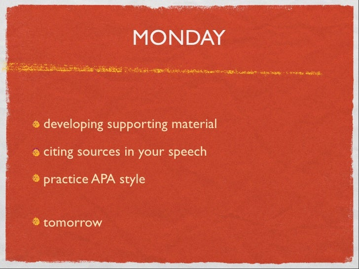 MONDAY developing supporting material citing sources in your speech practice APA style tomorrow