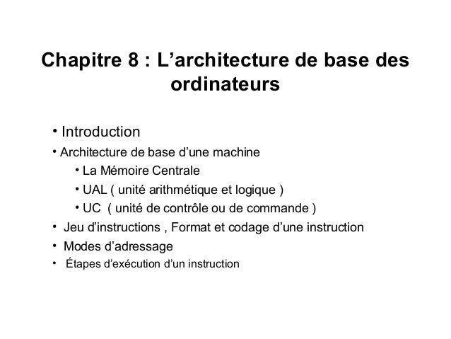 1 Chapitre 8 : L'architecture de base des ordinateurs • Introduction • Architecture de base d'une machine • La Mémoire Cen...