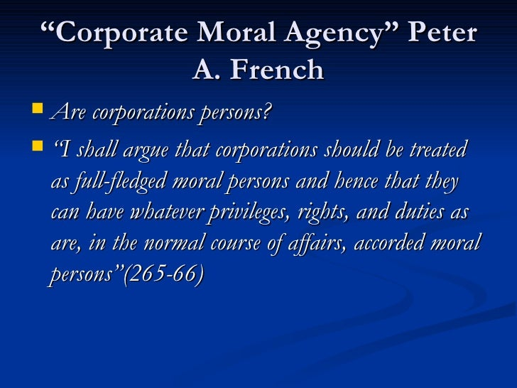 "corporations as moral agents ""corporate moral agency: the case for anthropological bigotry""  response to the french article rejects the notion of a corporation as a moral agent."