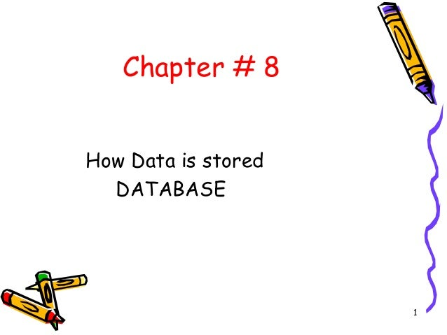 1 Chapter # 8 How Data is stored DATABASE