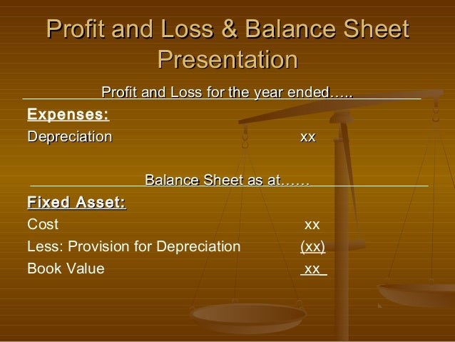 Profit and Loss & Balance Sheet            Presentation           Profit and Loss for the year ended…..Expenses:Depreciati...