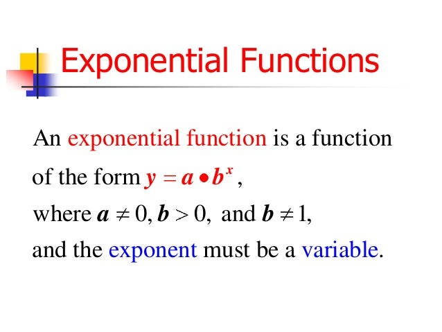 Exponential Functions An exponential function is a function of the form y  x  a b ,  where a 0, b 0, and b 1, and the expo...