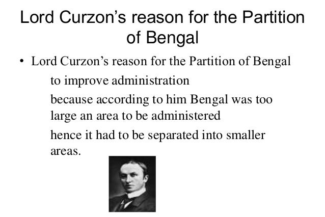 """the partition of bengal 1905 Lord curzon was unpopular despite of some of his popularity works his tenure was termed """"curzonshahi"""" which was compared to the """"nadirshahi"""" the large."""