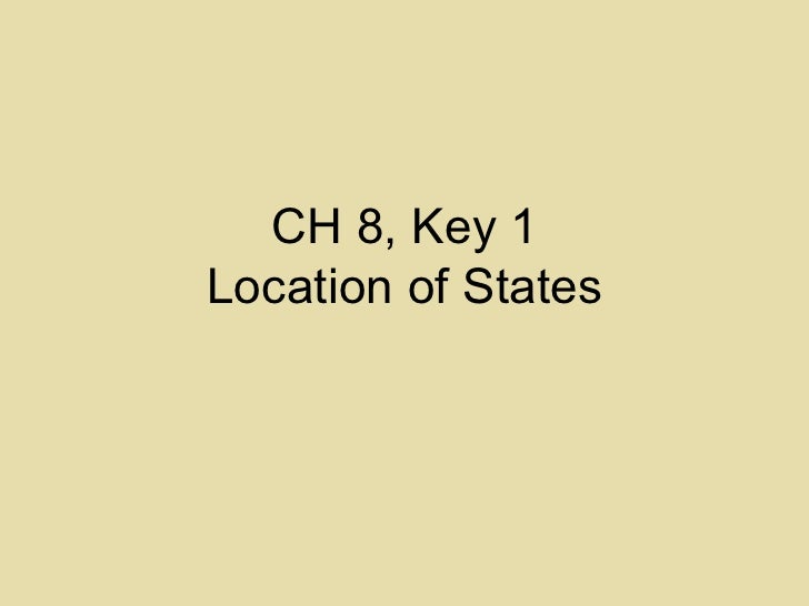 CH 8, Key 1 Location of States
