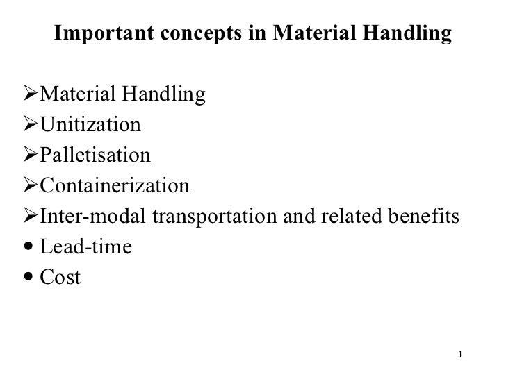 <ul><li>Important concepts in Material Handling </li></ul><ul><li>Material Handling  </li></ul><ul><li>Unitization </li></...