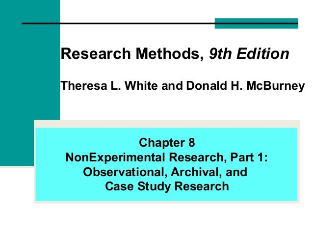Research Methods, 9th Edition Theresa L. White and Donald H. McBurney Chapter 8 NonExperimental Research, Part 1: Observat...