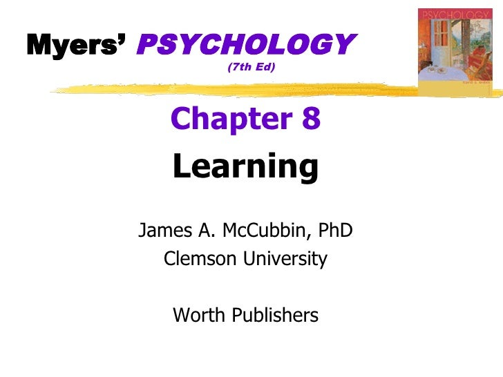 Myers' PSYCHOLOGY               (7th Ed)             Chapter 8         Learning      James A. McCubbin, PhD        Clemson...